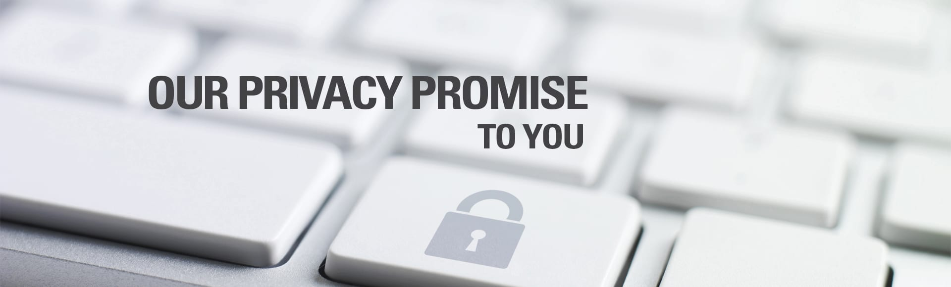 Our Privacy Promise to you